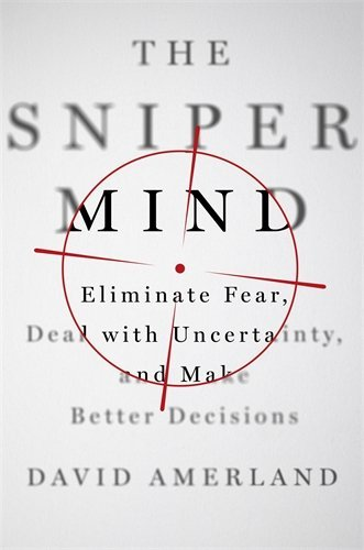 Book Review: The Sniper Mind – Eliminate Fear, Deal with Uncertainty and Make Better Decisions