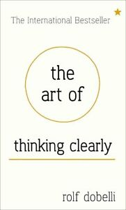 Book Review: The Art of Thinking Clearly – The International Bestseller